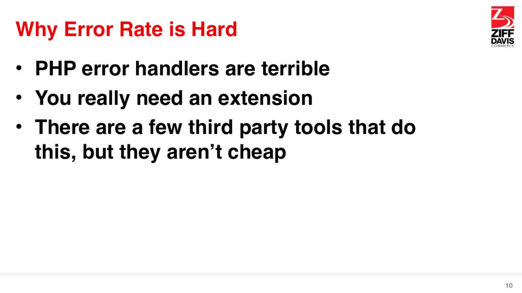 Why Error Rate is Hard • PHP error handlers are...