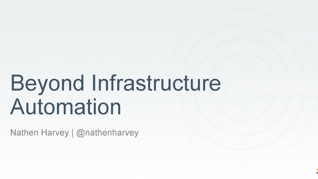 Beyond Infrastructure Automation Nathen Harvey ...