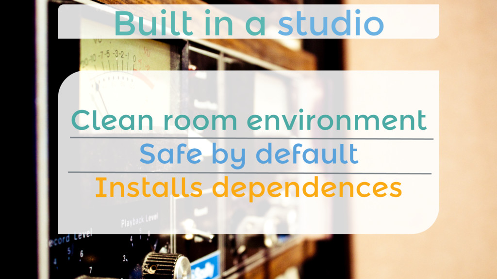 Clean room environment Safe by default Instal...