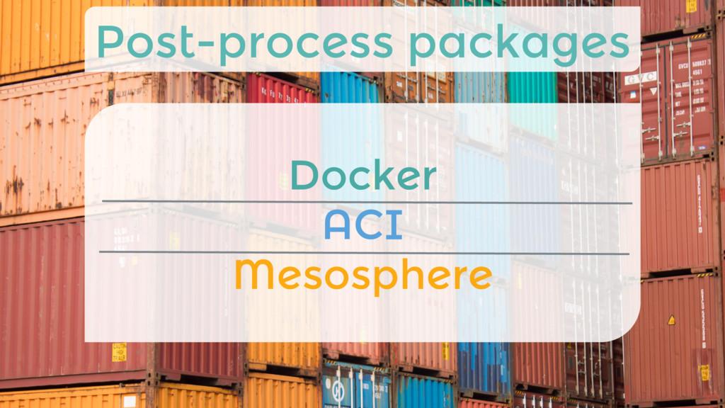 Docker ACI Mesosphere Post-process packages