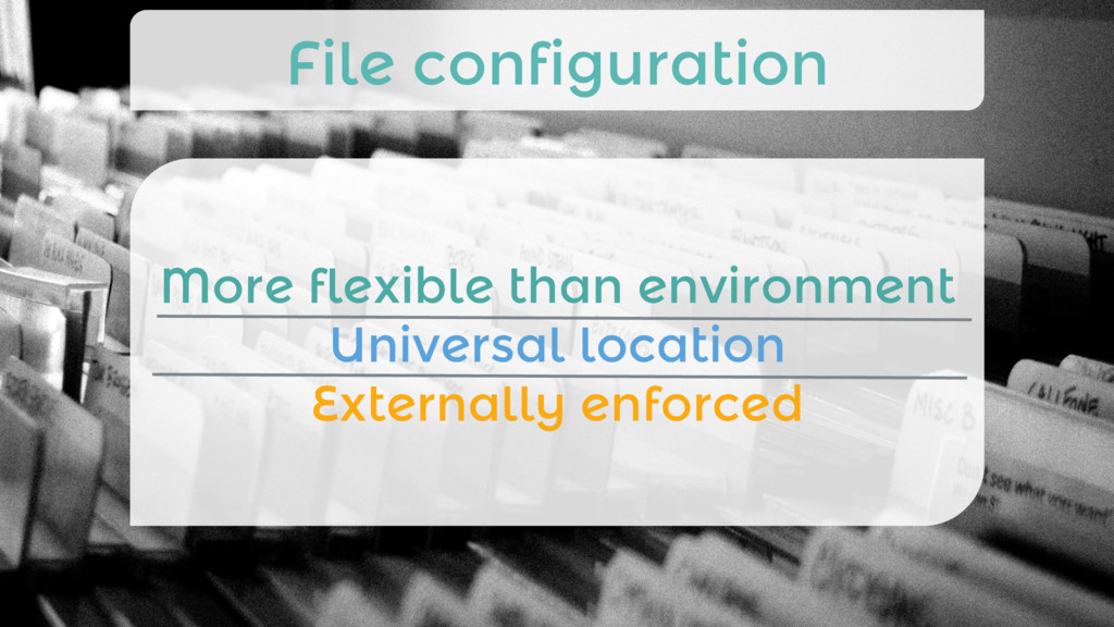 More flexible than environment Universal locat...