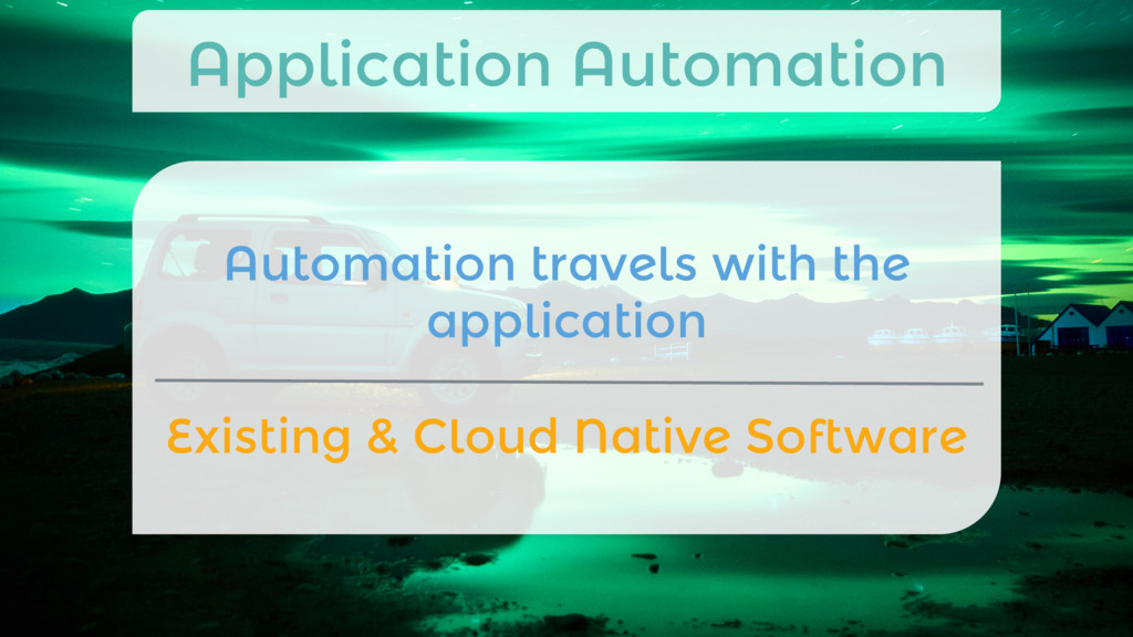 Automation travels with the application  Exis...