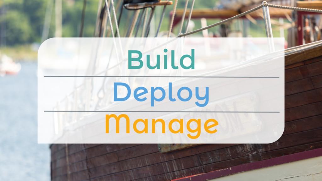 Build Deploy Manage