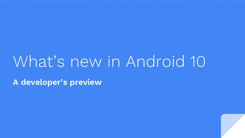 What's new in Android 10 A developer's preview