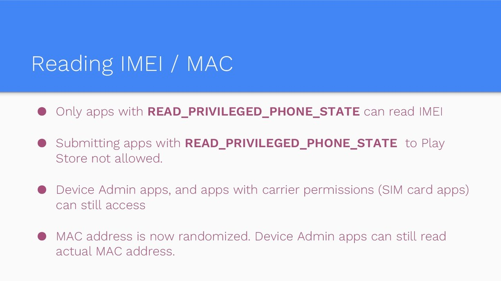 Reading IMEI / MAC ● Only apps with READ_PRIVIL...