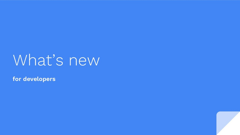 What's new for developers