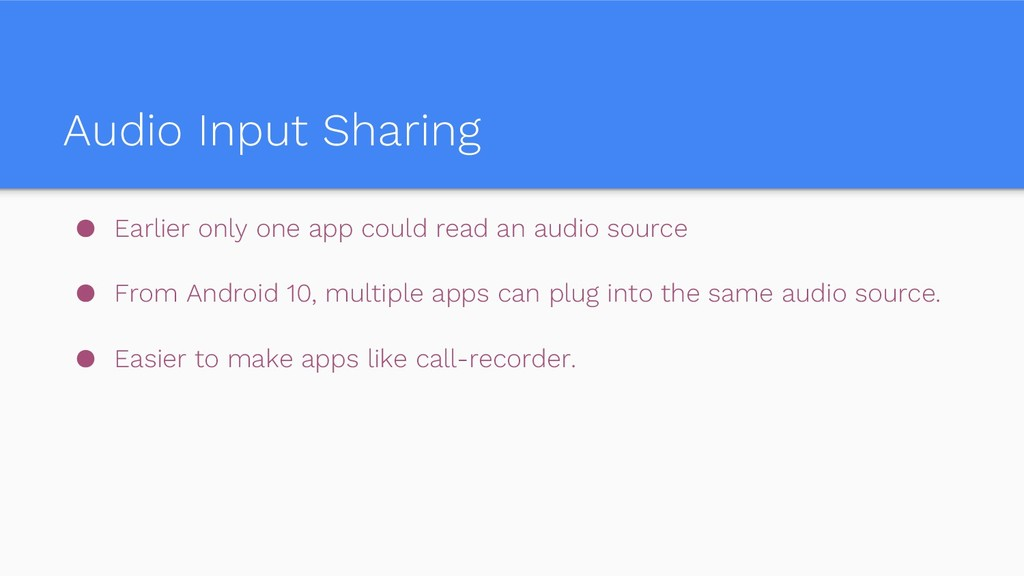 Audio Input Sharing ● Earlier only one app coul...