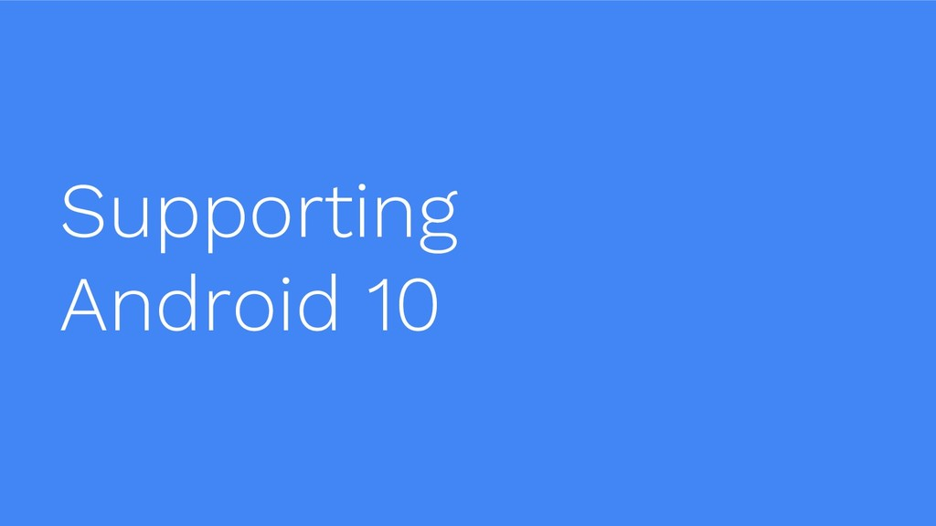 Supporting Android 10
