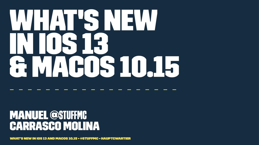 What's new in iOS 13 & macOS 10.15 – – – – – – ...