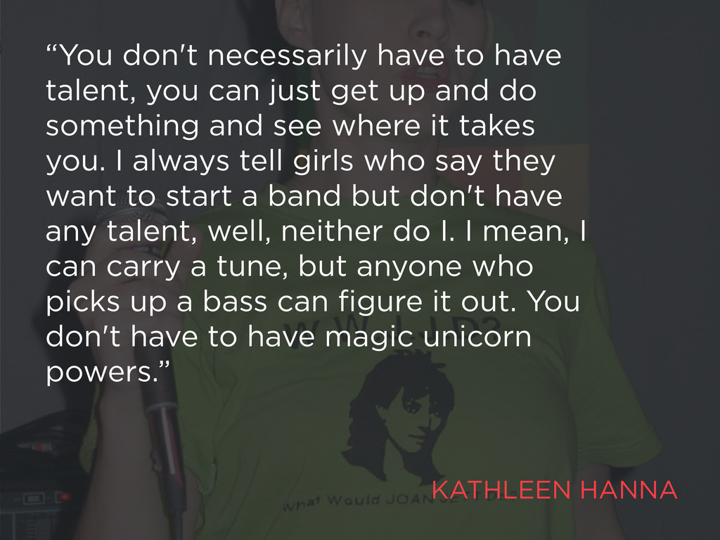 """You don't necessarily have to have talent, you..."