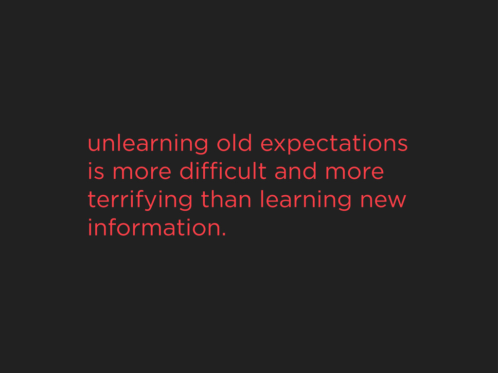 unlearning old expectations is more difficult and...