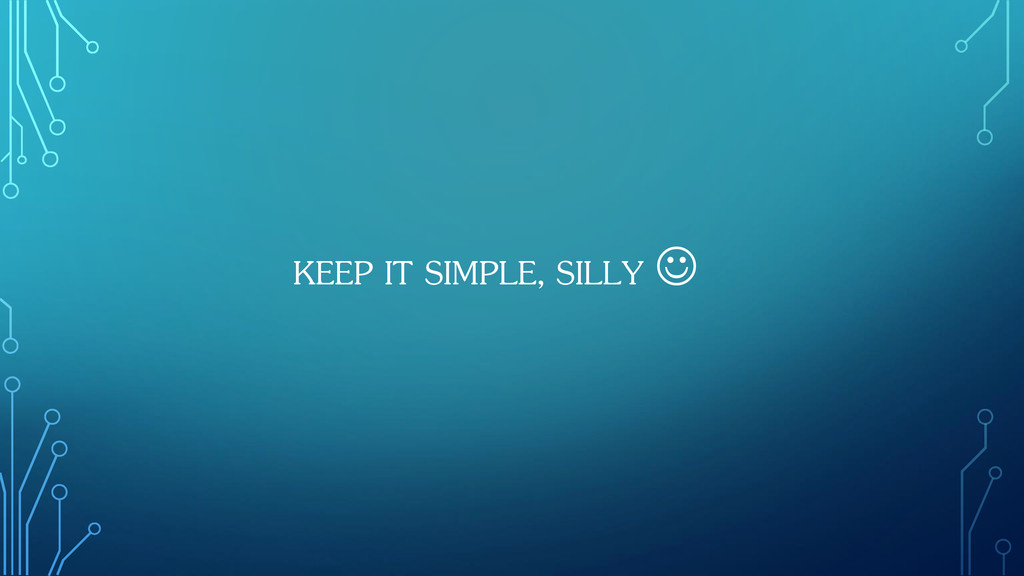 KEEP IT SIMPLE, SILLY 