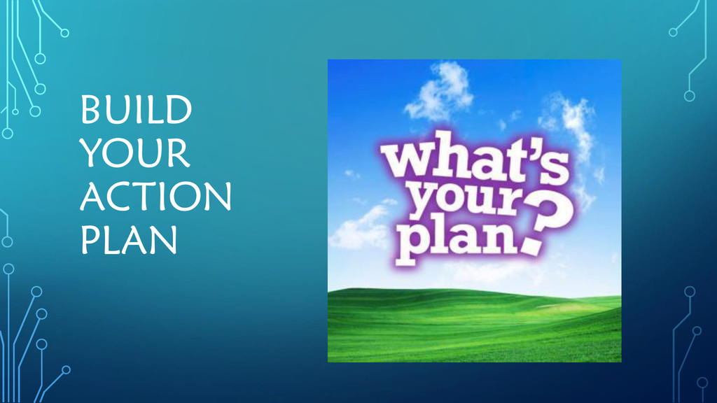 BUILD YOUR ACTION PLAN