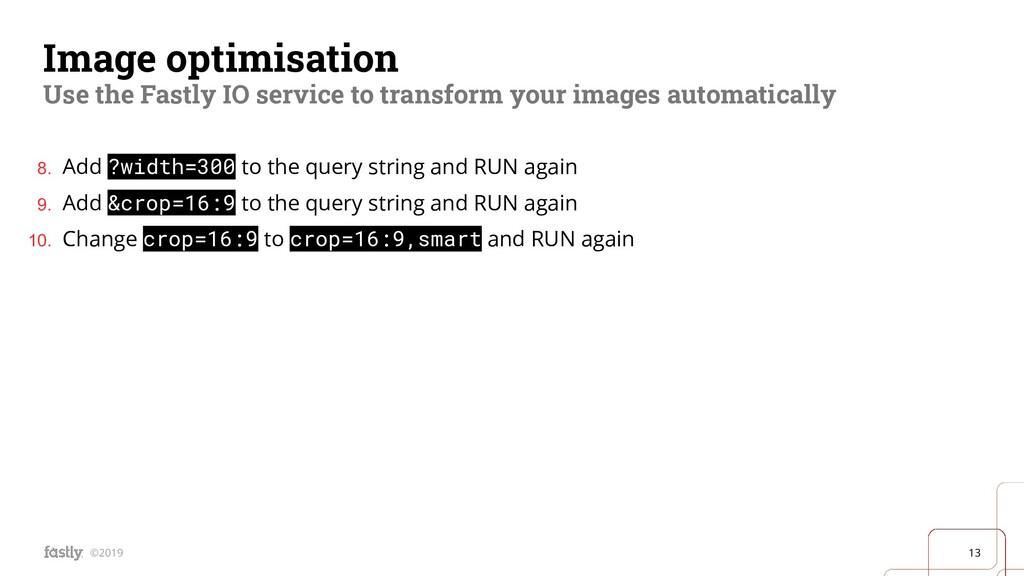 13 ©2019 Image optimisation Use the Fastly IO s...