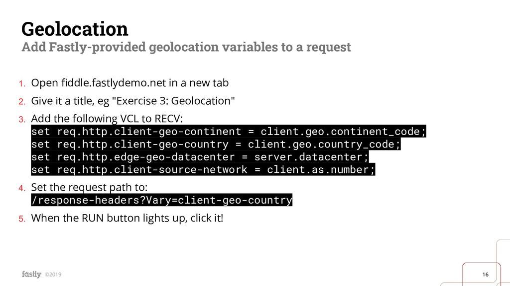 16 ©2019 Geolocation Add Fastly-provided geoloc...