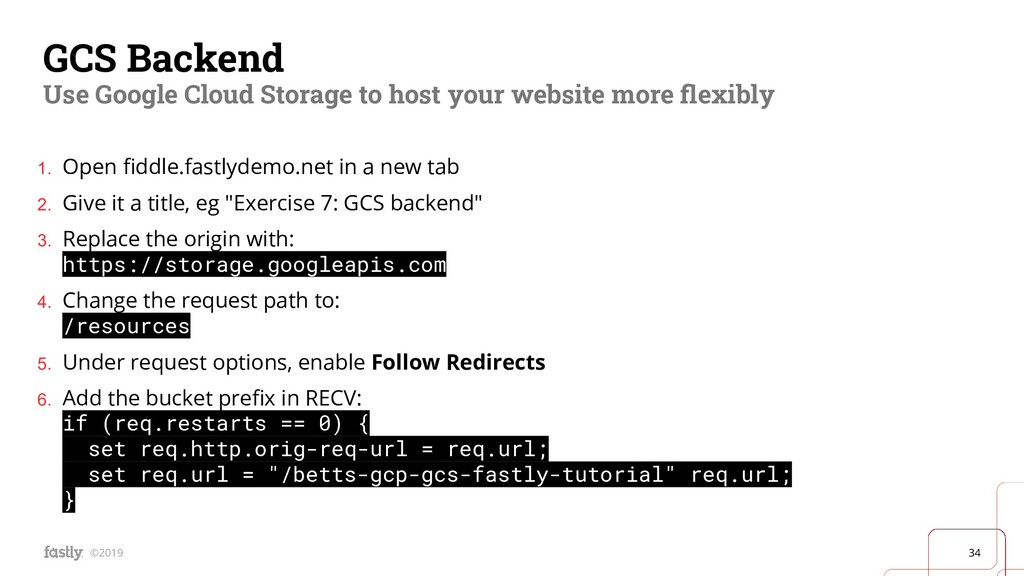 34 ©2019 GCS Backend Use Google Cloud Storage t...