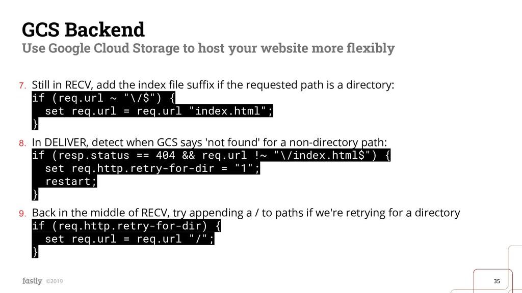 35 ©2019 GCS Backend Use Google Cloud Storage t...