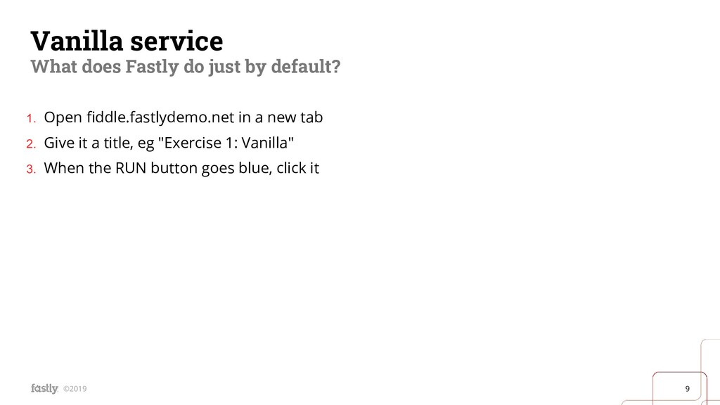9 ©2019 Vanilla service What does Fastly do jus...