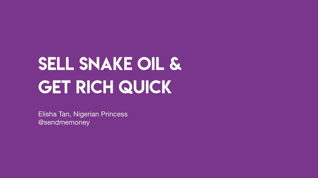 sell snake oil & get rich quick Elisha Tan, Nig...