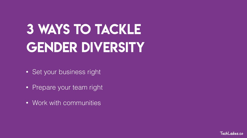 3 W ays to Tackle gender diversity • Set your b...