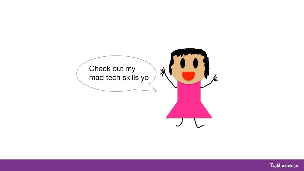 TechLadies.co Check out my  mad tech skills yo