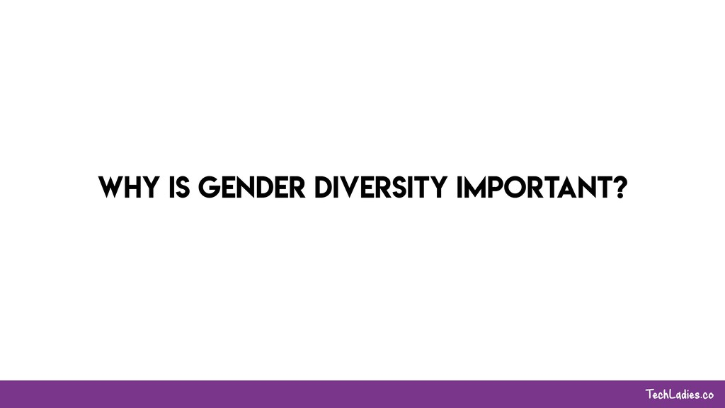 TechLadies.co Why is gender diversity important?