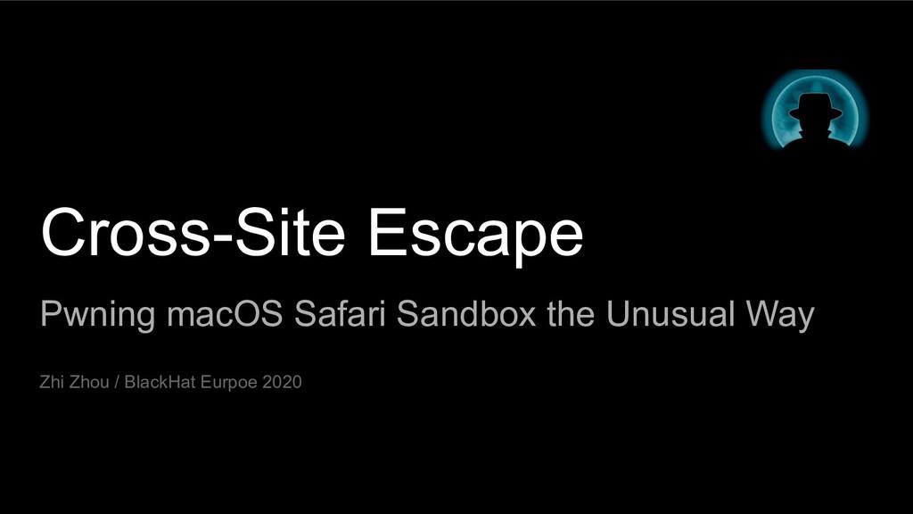Cross-Site Escape Pwning macOS Safari Sandbox t...