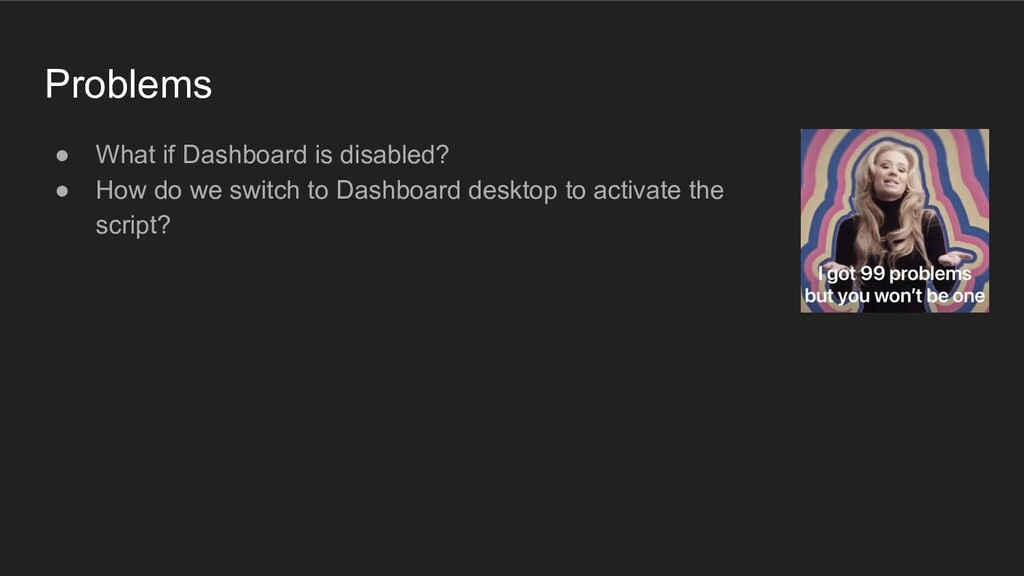 Problems ● What if Dashboard is disabled? ● How...