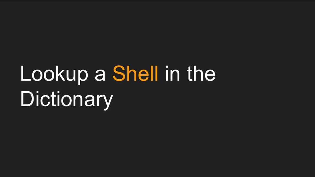 Lookup a Shell in the Dictionary
