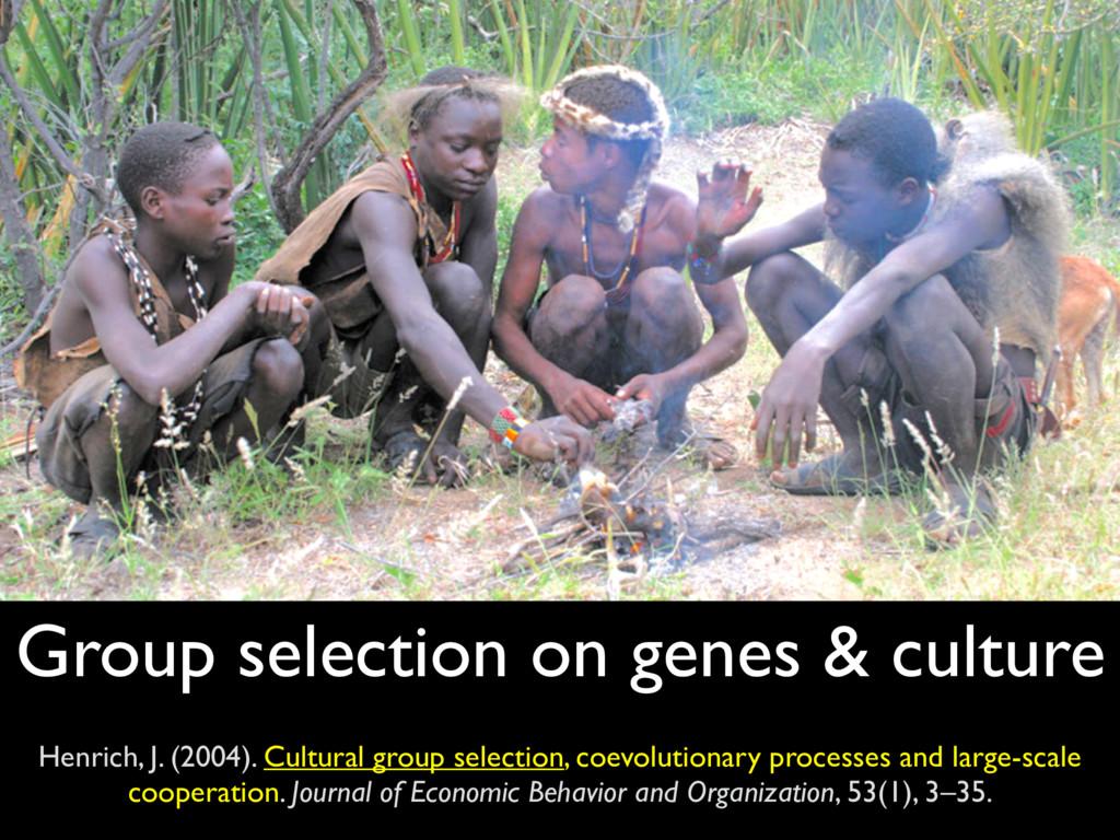 Group selection on genes & culture Henrich, J. ...