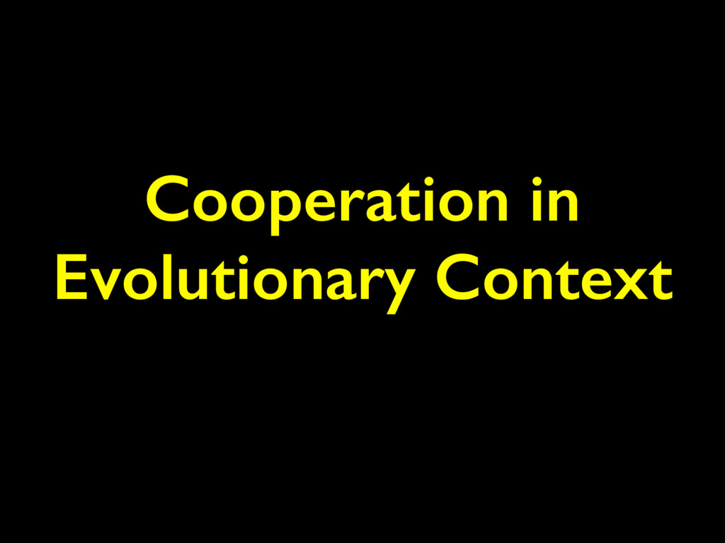 Cooperation in Evolutionary Context
