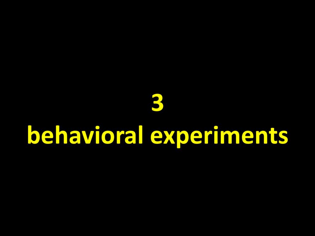 3 behavioral experiments