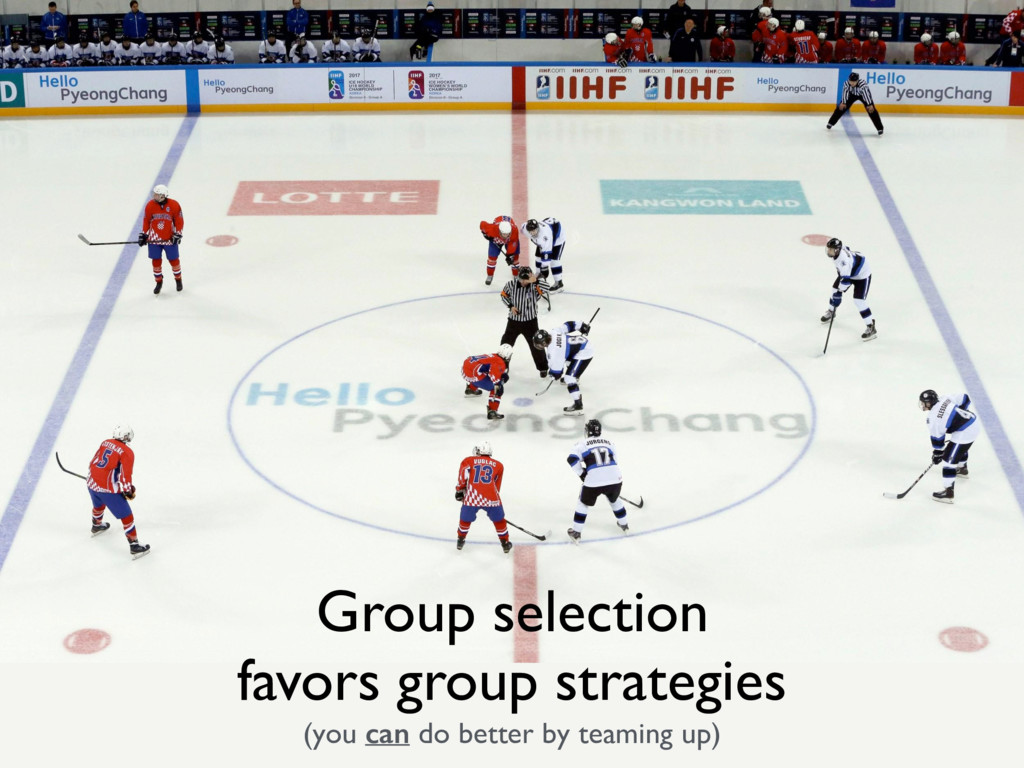 Group selection favors group strategies (you ca...