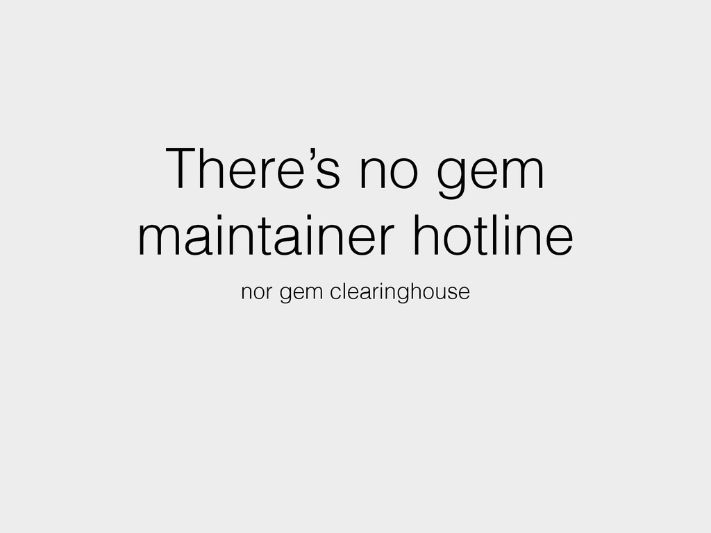 There's no gem maintainer hotline nor gem clear...