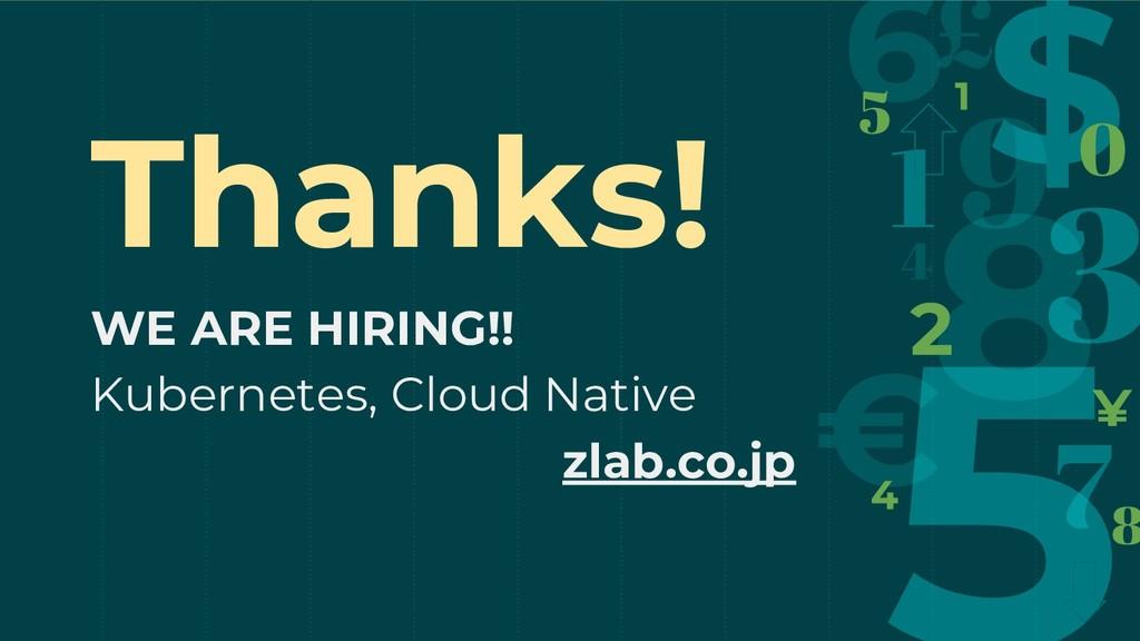 Thanks! WE ARE HIRING!! Kubernetes, Cloud Nativ...