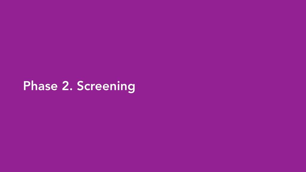 Phase 2. Screening
