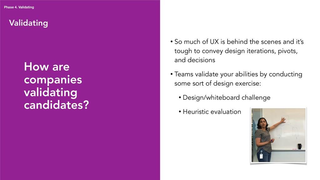 Validating Phase 4. Validating • So much of UX ...
