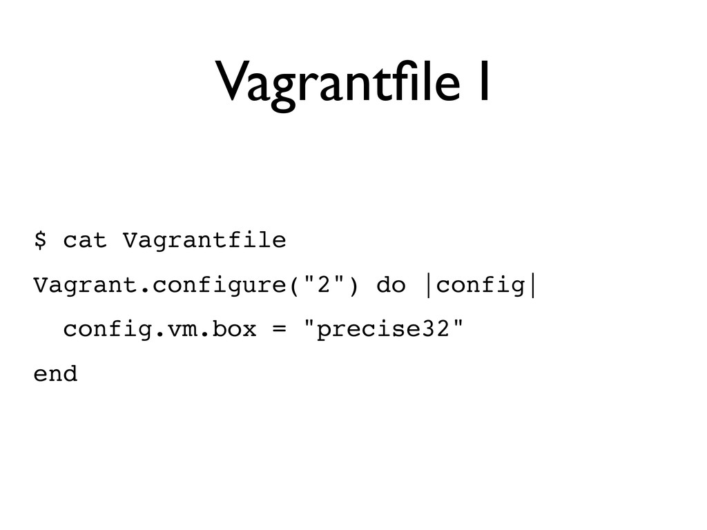 Vagrantfile I $ cat Vagrantfile Vagrant.configur...