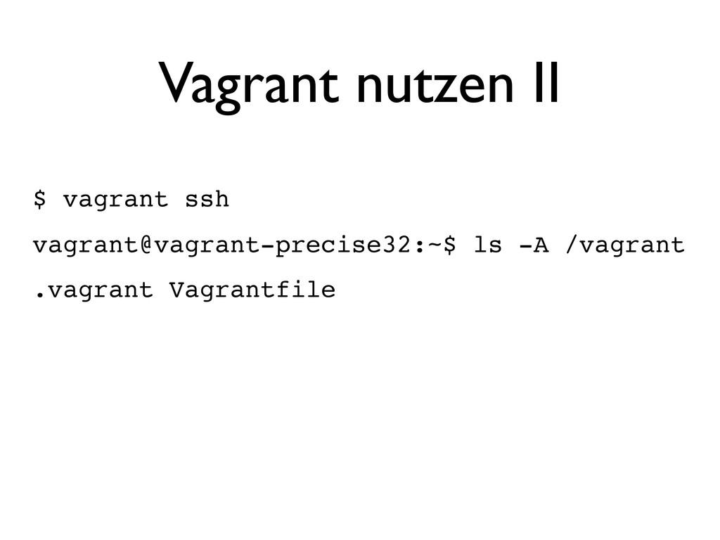 Vagrant nutzen II $ vagrant ssh vagrant@vagrant...