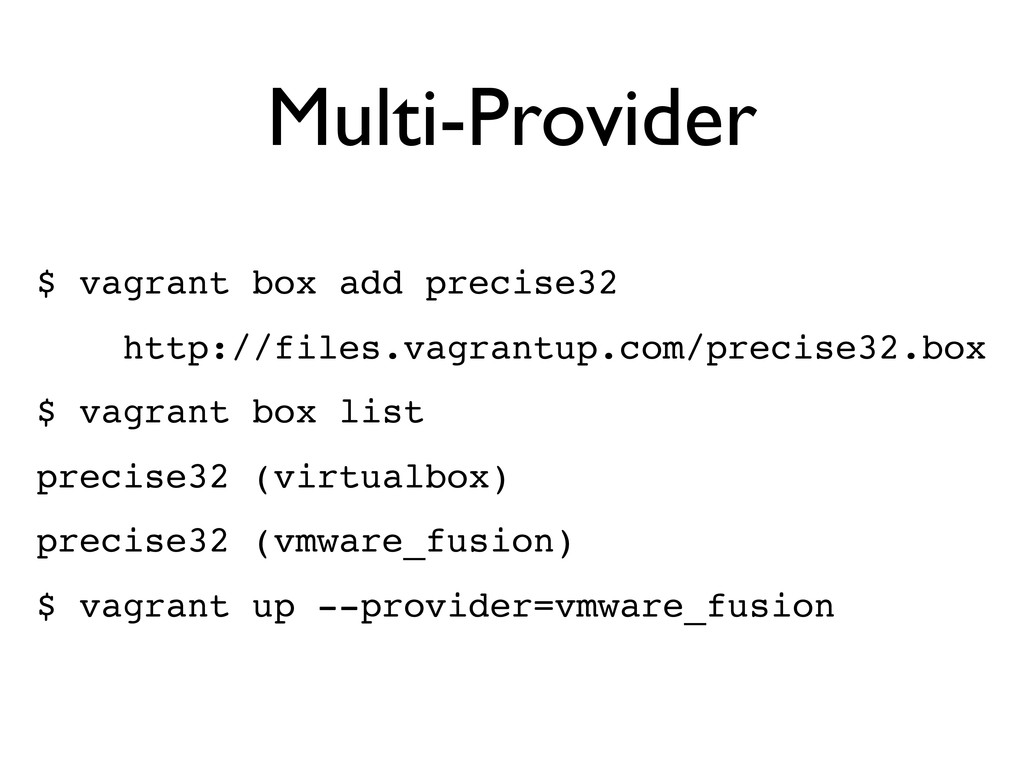 Multi-Provider $ vagrant box add precise32 http...