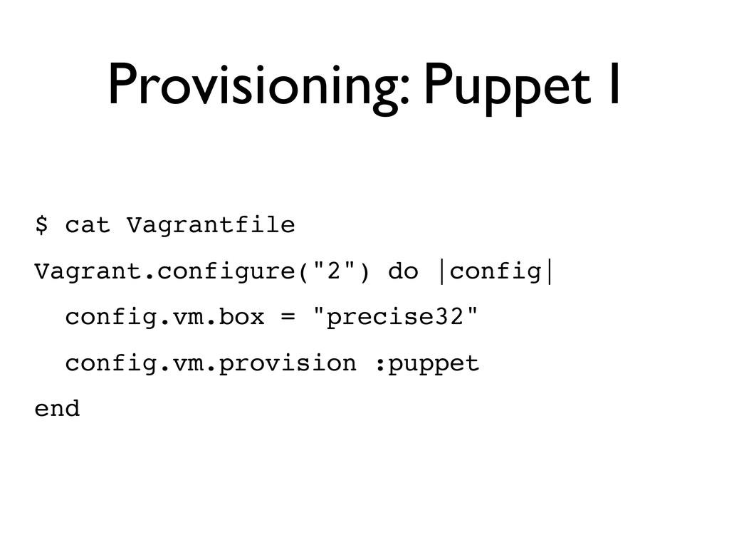 Provisioning: Puppet I $ cat Vagrantfile Vagran...