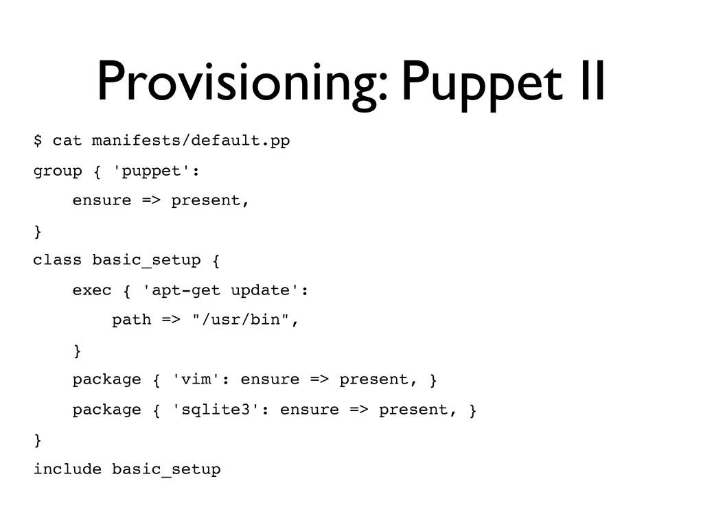 Provisioning: Puppet II $ cat manifests/default...