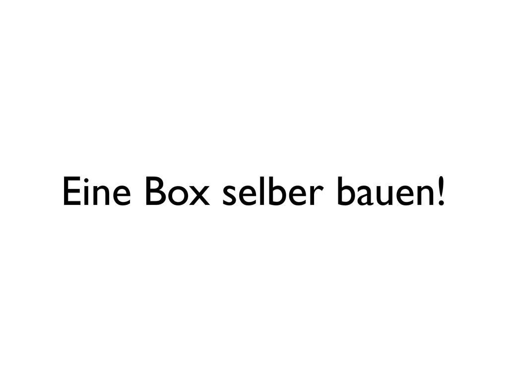 Eine Box selber bauen!