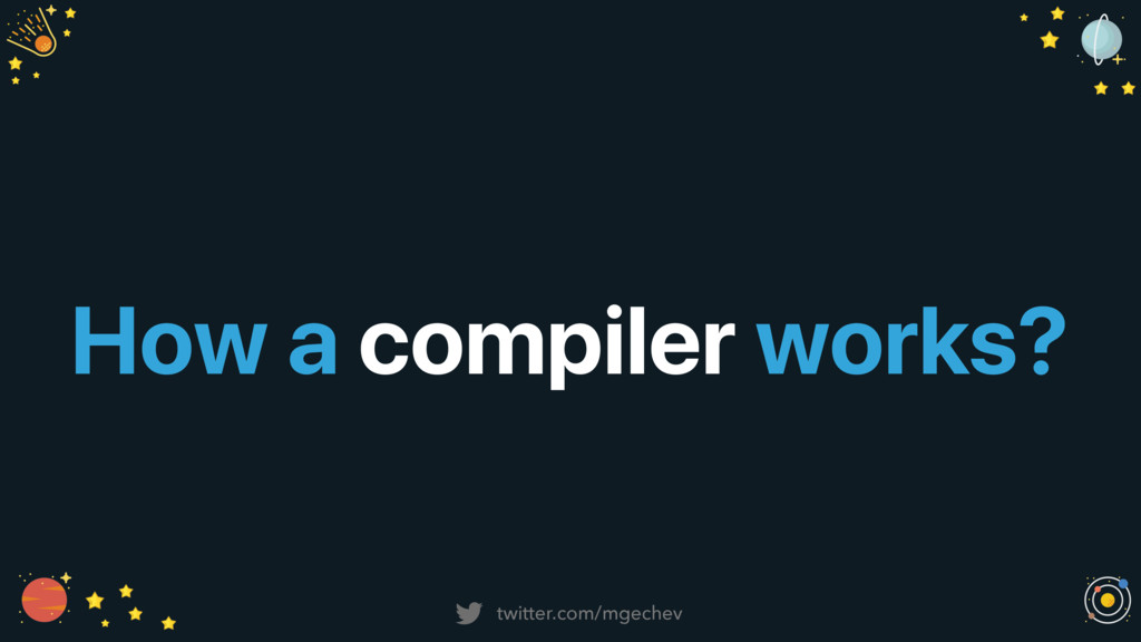 twitter.com/mgechev How a compiler works?