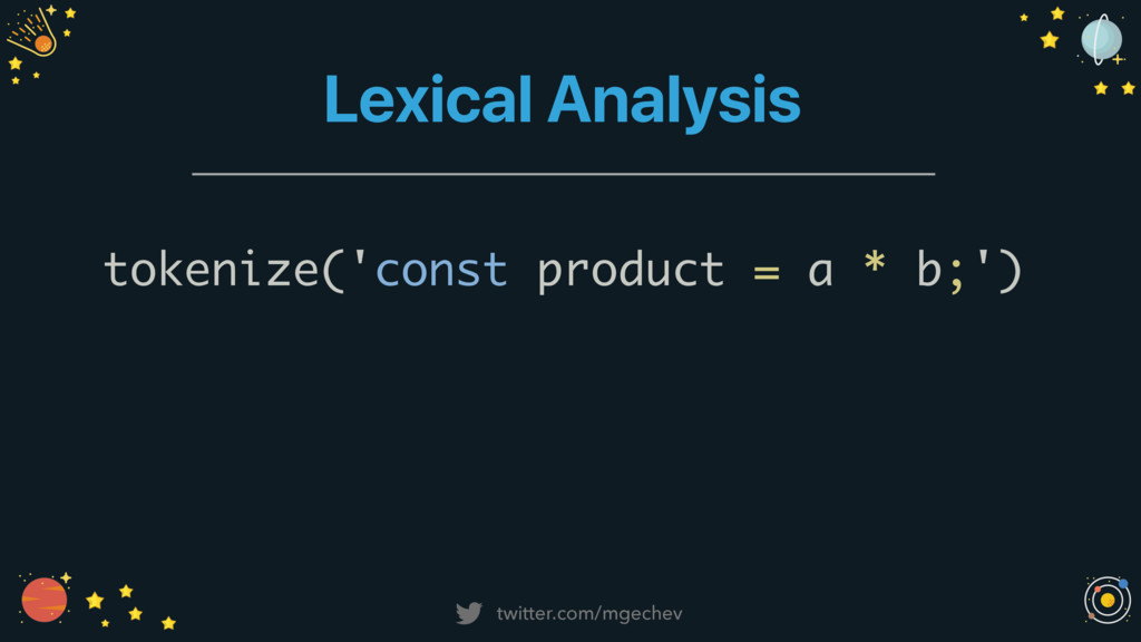twitter.com/mgechev Lexical Analysis tokenize('...
