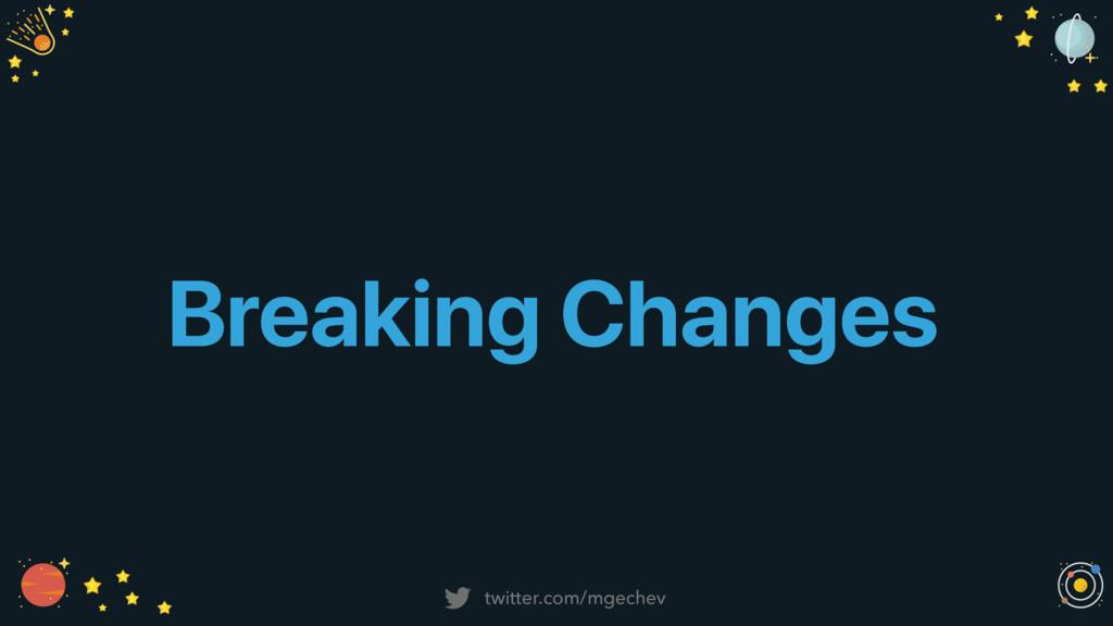 twitter.com/mgechev Breaking Changes