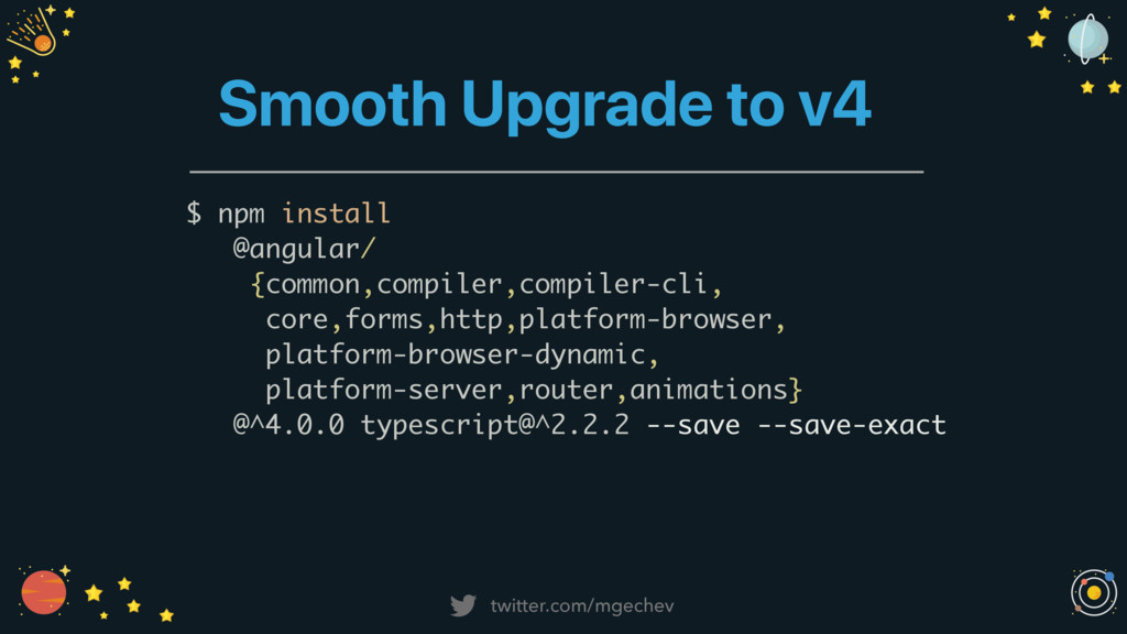 twitter.com/mgechev Smooth Upgrade to v4 $ npm ...
