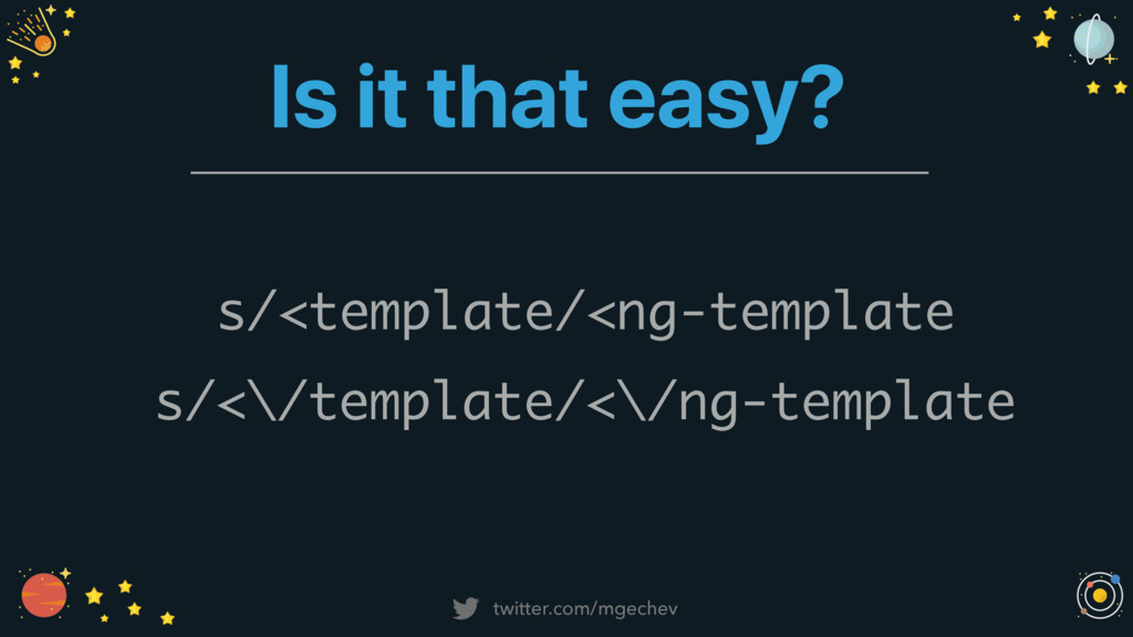 twitter.com/mgechev s/<template/<ng-template s/...