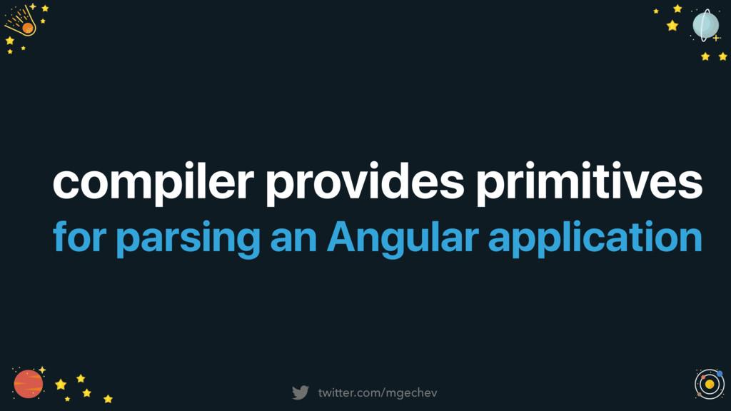 twitter.com/mgechev compiler provides primitive...