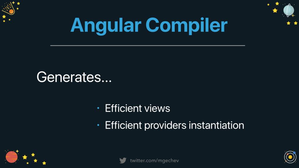 twitter.com/mgechev Angular Compiler • Efficien...